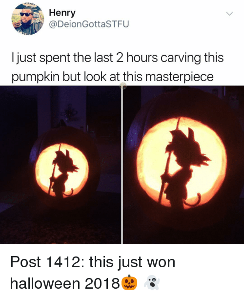 Halloween, Memes, and Pumpkin: Henry  @DeionGottaSTFU  I just spent the last 2 hours carving this  pumpkin but look at this masterpiece Post 1412: this just won halloween 2018🎃 👻