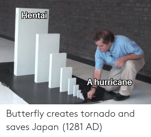 Hentai, Butterfly, and Japan: Hentai  Ahurricane Butterfly creates tornado and saves Japan (1281 AD)