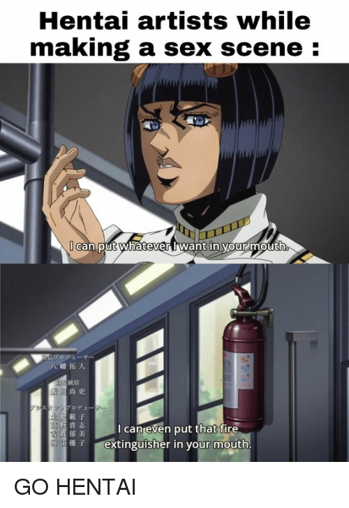 Hentai, Reddit, and Sex: Hentai artists while  making a sex scene:  can put whatever rwant in vour mouth  八幡拓人  統括  /ロデュー  範子  貴志  郁美  優  l can even put that tire  extinguisher in your mouth  使