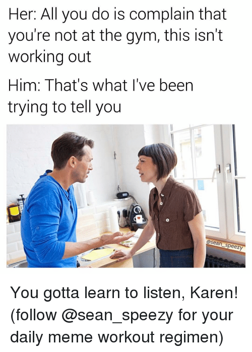 her all you do is complain that youre not at 15398814 25 best is there no one else memes meme workout memes