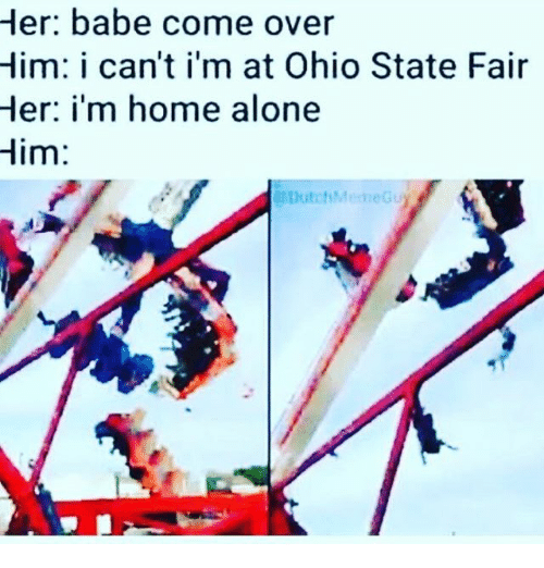 Her Babe Come Over Him I Cant Im At Ohio State Fair Her Im Home