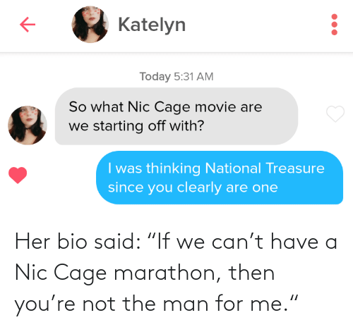 """Her, Marathon, and Can: Her bio said: """"If we can't have a Nic Cage marathon, then you're not the man for me."""""""