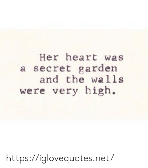 Heart, Her, and Net: Her heart was  a secret garden  and the wa1ls  were very high. https://iglovequotes.net/