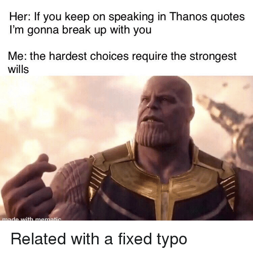 Her if You Keep on Speaking in Thanos Quotes I'm Gonna Break Up With