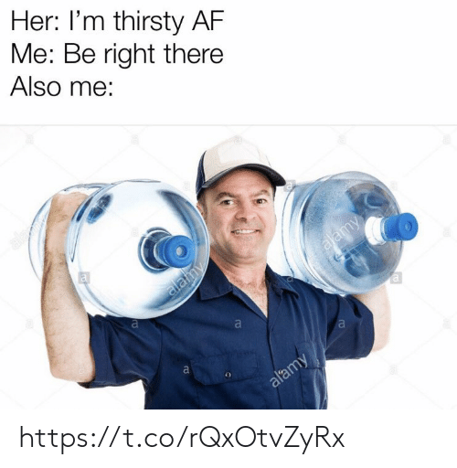 Af, Memes, and Thirsty: Her: I'm thirsty AF  Me: Be right there  Also me: https://t.co/rQxOtvZyRx