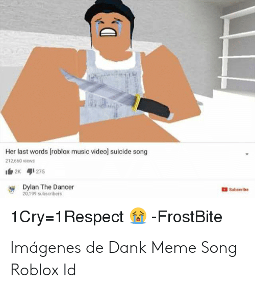 Her Last Words Roblox Music Video Suicide Song 212660 Views 2k 41275 Dylan The Dancer 20199 Subscribers Subseribe 1cry 1respect Frostbite Imagenes De Dank Meme Song Roblox Id Dank Meme On Me Me