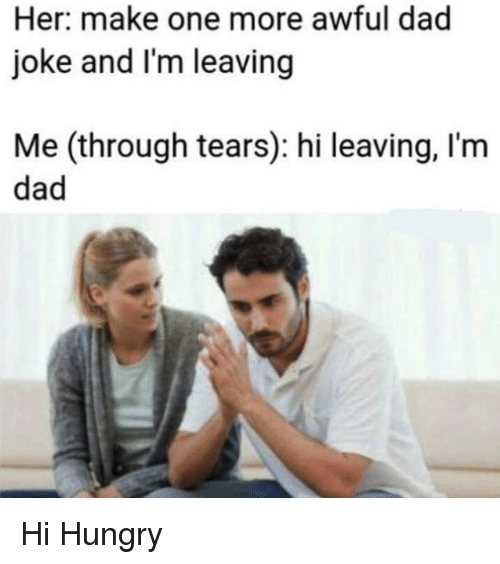 Her Make One More Awful Dad Joke and I'm Leaving Me Through
