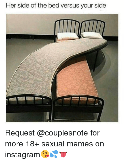 Instagram, Memes, and 🤖: Her side of the bed versus your side Request @couplesnote for more 18+ sexual memes on instagram😘💦👅