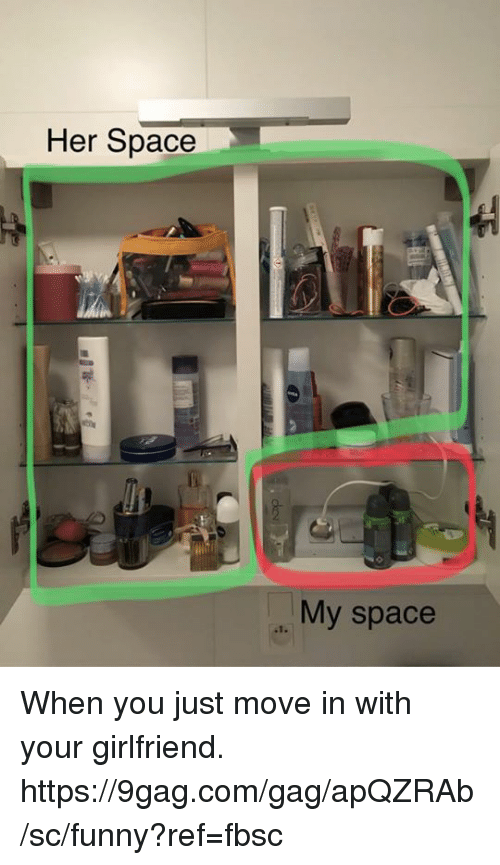 9gag, Dank, and Funny: Her Space  My space When you just move in with your girlfriend.  https://9gag.com/gag/apQZRAb/sc/funny?ref=fbsc