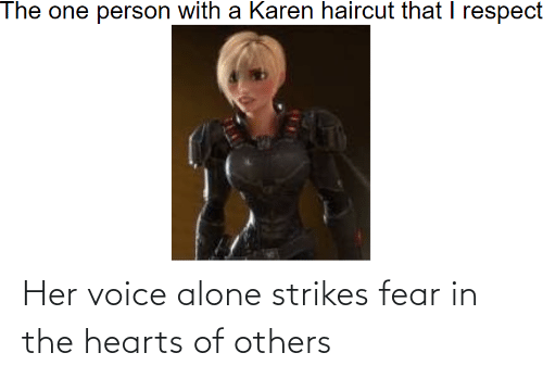 Being Alone, Hearts, and Voice: Her voice alone strikes fear in the hearts of others