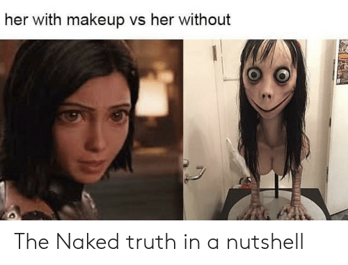 Makeup, Naked, and Truth: her with makeup vs her without The Naked truth