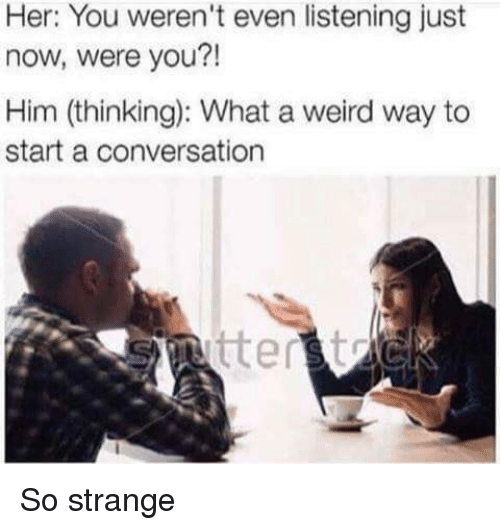Image result for him: what a strange way to start a conversation