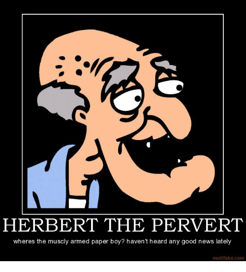 herbert the pervert wheres the muscly armed paper boy havent 8287438 ✅ 25 best memes about herbert the pervert herbert the pervert,Herbert Meme