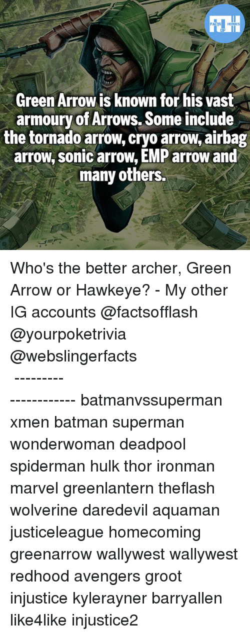 Batman, Memes, and Superman: HERDES  Green Arrow is known for his vast  armourv of Arrows, Some include  the tornado arrow, cryo arrow, airbag  arrow, sonic arrow, EMP arrow and  many others Who's the better archer, Green Arrow or Hawkeye? - My other IG accounts @factsofflash @yourpoketrivia @webslingerfacts ⠀⠀⠀⠀⠀⠀⠀⠀⠀⠀⠀⠀⠀⠀⠀⠀⠀⠀⠀⠀⠀⠀⠀⠀⠀⠀⠀⠀⠀⠀⠀⠀⠀⠀⠀⠀ ⠀⠀--------------------- batmanvssuperman xmen batman superman wonderwoman deadpool spiderman hulk thor ironman marvel greenlantern theflash wolverine daredevil aquaman justiceleague homecoming greenarrow wallywest wallywest redhood avengers groot injustice kylerayner barryallen like4like injustice2