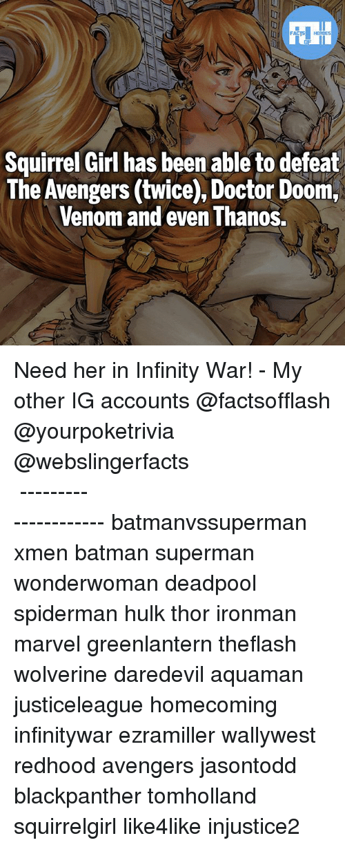 Batman, Doctor, and Memes: HERDES  Squirrel Girl has been able to defeat  The Avengers (twice), Doctor Doom,  Venom and even Thanos. Need her in Infinity War! - My other IG accounts @factsofflash @yourpoketrivia @webslingerfacts ⠀⠀⠀⠀⠀⠀⠀⠀⠀⠀⠀⠀⠀⠀⠀⠀⠀⠀⠀⠀⠀⠀⠀⠀⠀⠀⠀⠀⠀⠀⠀⠀⠀⠀⠀⠀ ⠀⠀--------------------- batmanvssuperman xmen batman superman wonderwoman deadpool spiderman hulk thor ironman marvel greenlantern theflash wolverine daredevil aquaman justiceleague homecoming infinitywar ezramiller wallywest redhood avengers jasontodd blackpanther tomholland squirrelgirl like4like injustice2