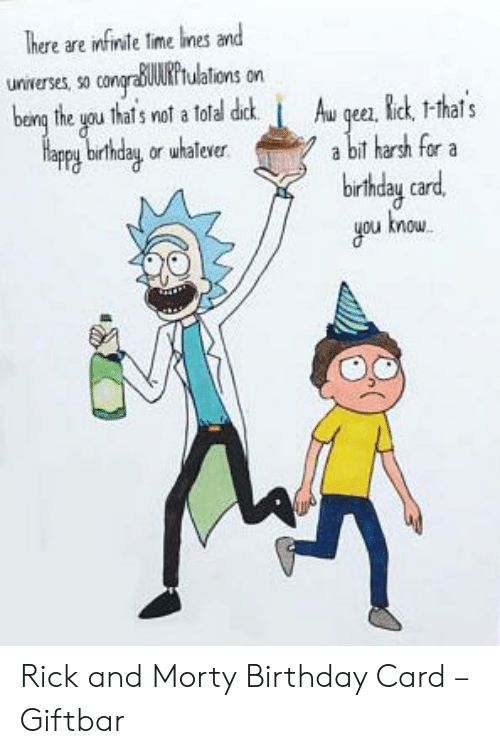 Birthday, Rey, and Rick and Morty: here are infinite fime lines and  unierses, so tongrabtWilitulatons on  beng the you thai s wo  otal dck  Auea, Rick 1-thats  rey birtdy or uhalerer  birlday or whaleve  a bit harsh for a  birthday card  u know Rick and Morty Birthday Card – Giftbar