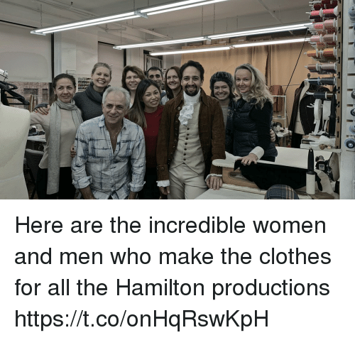Clothes, Memes, and Women: Here are the incredible women and men who make the clothes for all the Hamilton productions https://t.co/onHqRswKpH