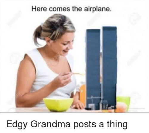 Forwardsfromgrandma, Bush, and Bushing: Here comes the airplane. Edgy Grandma posts a thing
