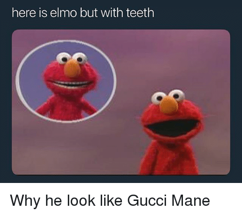 Elmo, Funny, and Gucci: here is elmo but with teeth Why he look like Gucci Mane
