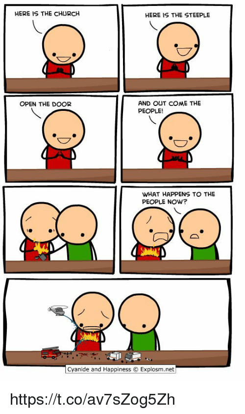 Church, Cyanide and Happiness, and Happiness: HERE IS THE CHURCH  HERE IS THE STEEPLE  OPEN THE DOOR  AND OUT COME THE  PEOPLE!  WHAT HAPPENS TO THE  PEOPLE NOW?  Cyanide and Happiness O Explosm.net https://t.co/av7sZog5Zh