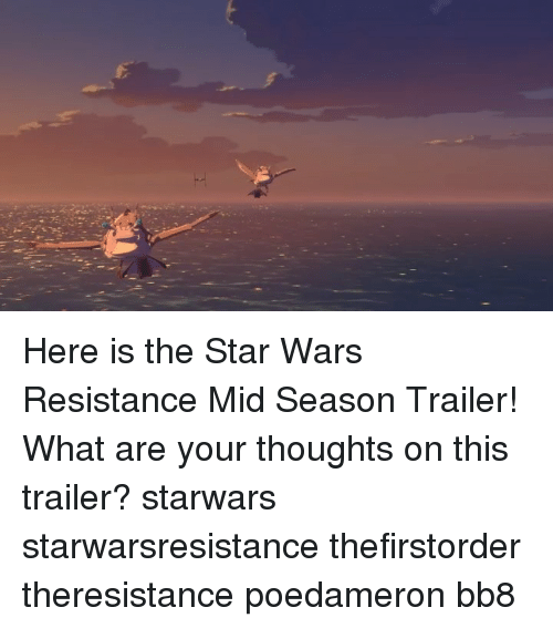 Bb-8, Memes, and Star Wars: Here is the Star Wars Resistance Mid Season Trailer! What are your thoughts on this trailer? starwars starwarsresistance thefirstorder theresistance poedameron bb8