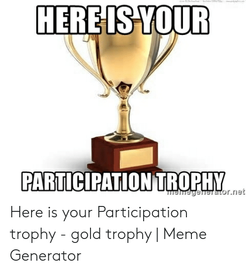 HERE IS YOUR PARTICIPATION TROPHY ahageheraLornet Here Is Your