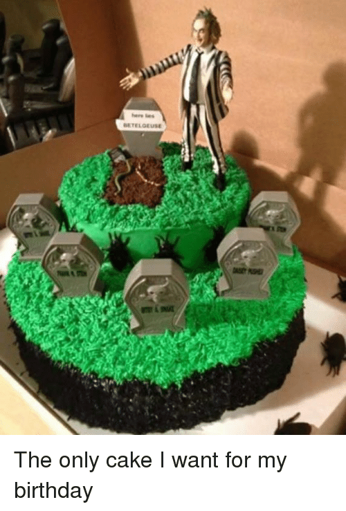 Birthday, Memes, and Cake: here les  BETELGEUSE  mr A INAE The only cake I want for my birthday