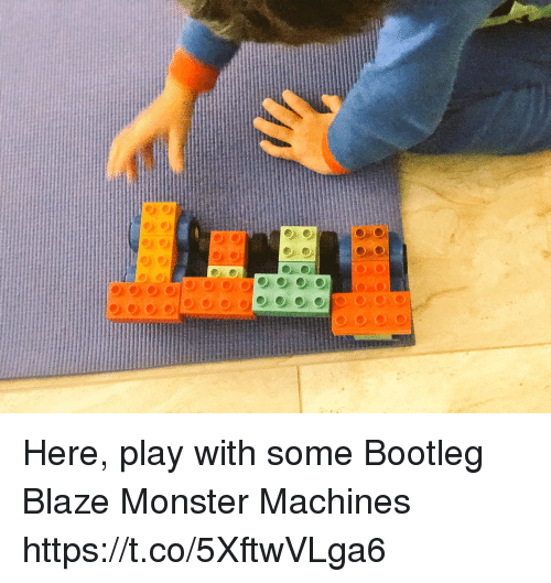 Bootleg, Memes, and Monster: Here, play with some Bootleg Blaze Monster Machines https://t.co/5XftwVLga6
