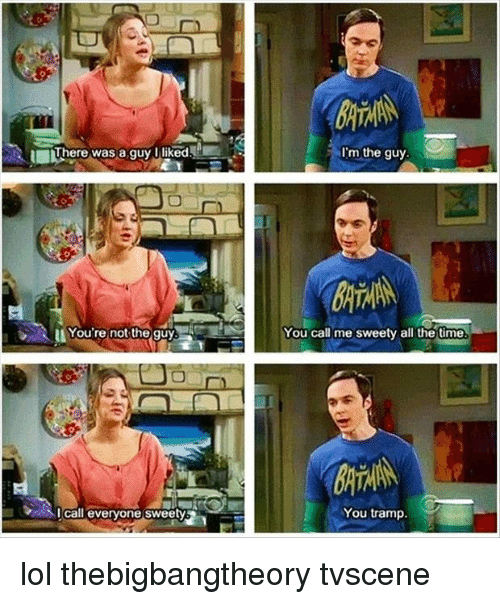 Lol, Memes, and All The: here was a guy I liked  I'm the guy  BATMN  You caillme sweety all the times  盪  You're not-theguy,  l call everyone sweety  You tramp. lol thebigbangtheory tvscene