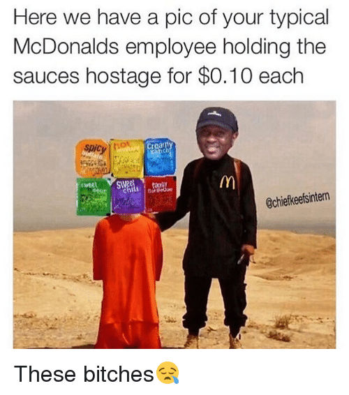 McDonalds, Memes, and 🤖: Here we have a pic of your typical  McDonalds employee holding the  sauces hostage for $0.10 each  cy  Crear  sweet  u  @chiefkeefsintern These bitches😪