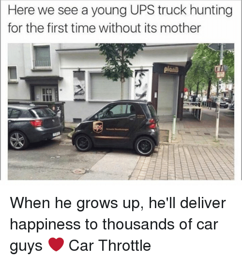 Cars, Growing Up, and Ups: Here we see a young UPS truck hunting  for the first time without its mother When he grows up, he'll deliver happiness to thousands of car guys ❤️ Car Throttle