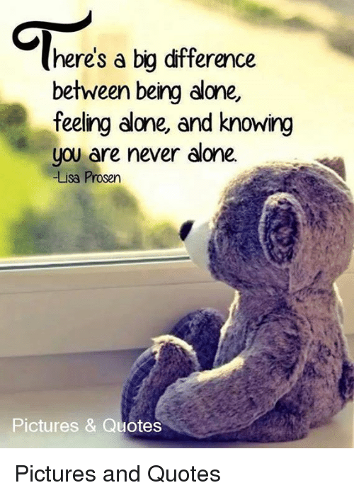 Heres A Big Difference Between Being Alone Feeling Alone And