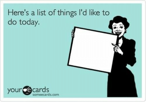 here s a list of things i d like to do today your ecards