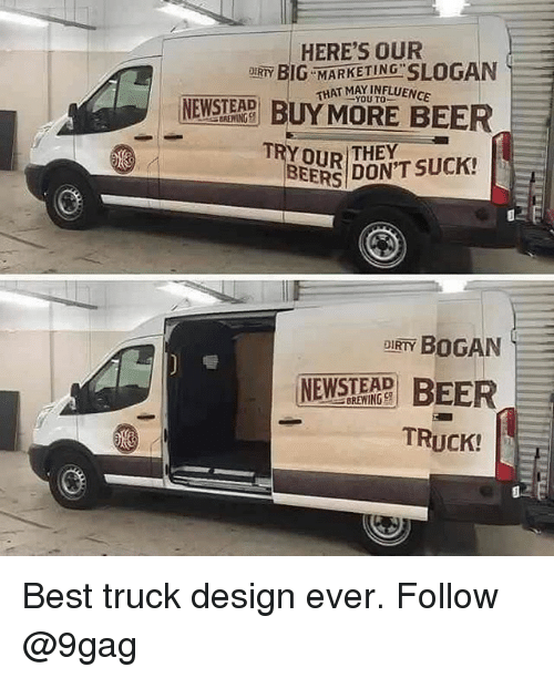 9gag, Beer, and Memes: HERE'S OUR  DIRTY  HAT MAYINFLUENCE  WTD BUY MORE BEER  TRY OUR THEY  BEERS DON'T SUCK!  DIRTY BOGAN  WTE EER  TRUCK!  BREWING CI Best truck design ever. Follow @9gag