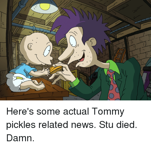 Heres Some Actual Tommy Pickles Related News Stu Died Damn Dank
