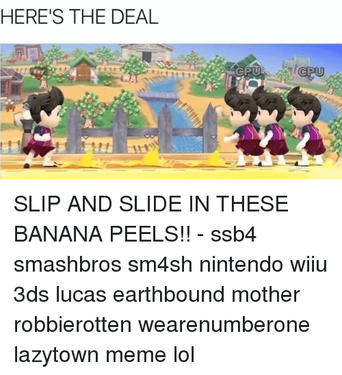 HERE'S THE DEAL GIPUD SLIP AND SLIDE IN THESE BANANA PEELS