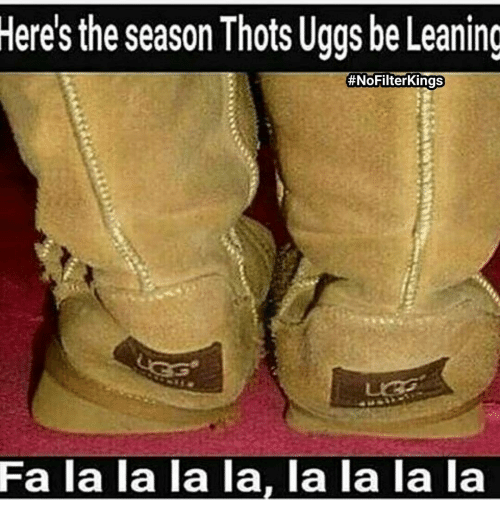 Lean, Memes, and Thot: Here's the season Thots Uggs be Leaning #NoFilterkings