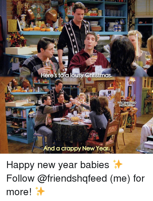Christmas, Instagram, and Memes: Heres to a lousy Christmas  SCENESFEED  INSTAGRAM  And a crappy New Year Happy new year babies ✨ ↳ Follow @friendshqfeed (me) for more! ✨