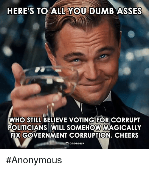 heres to all you dumb asses who still believe voting 5990270 ✅ 25 best memes about you dumb ass you dumb ass memes,You Are Dumb Meme