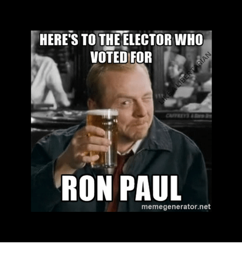 Memes, Ron Paul, and 🤖: HERE'S TO THE ELECTOR WHO  VOTED FOR  RON PAUL  memegenerator.net