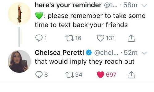 Chelsea, Friends, and Text: here's your reminder @t... 58m v  : please remember to take some  time to text back your friends  Chelsea Perett. + @chel...-52m ﹀  that would imply they reach out  34