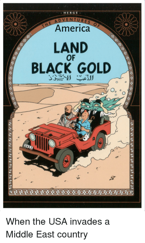 America, Black, and Dank Memes: HERG E  OVENTURES  America  LAND  OF  BLACK GOLD  Oo  e. When the USA invades a Middle East country