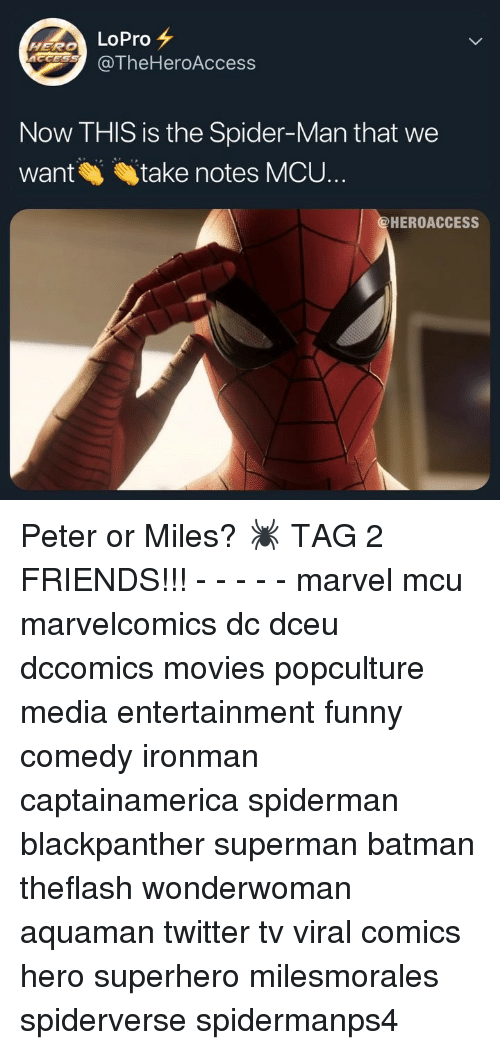 Batman, Friends, and Funny: HERO LoPro  @TheHeroAccess  Now THIS is the Spider-Man that we  wants、 take notes MCU  HEROACCESS Peter or Miles? 🕷 TAG 2 FRIENDS!!! - - - - - marvel mcu marvelcomics dc dceu dccomics movies popculture media entertainment funny comedy ironman captainamerica spiderman blackpanther superman batman theflash wonderwoman aquaman twitter tv viral comics hero superhero milesmorales spiderverse spidermanps4