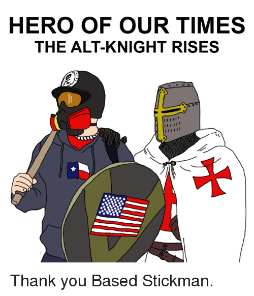 Dank, 🤖, and Hero: HERO OF OUR TIMES  THE ALT-KNIGHT RISES Thank you Based Stickman.