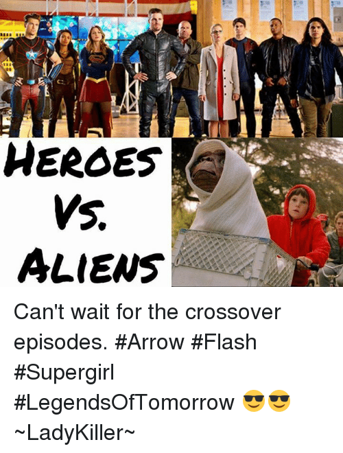 HEROES ALIENS Can't Wait for the Crossover Episodes #Arrow