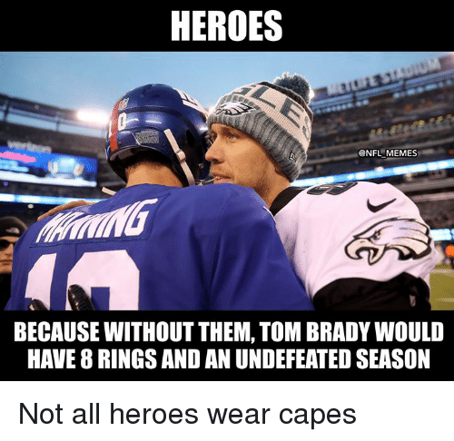 Memes, Nfl, and Tom Brady: HEROES  @NFL MEMES  BECAUSE WITHOUT THEM, TOM BRADY WOULD  HAVE 8 RINGS AND AN UNDEFEATED SEASON Not all heroes wear capes