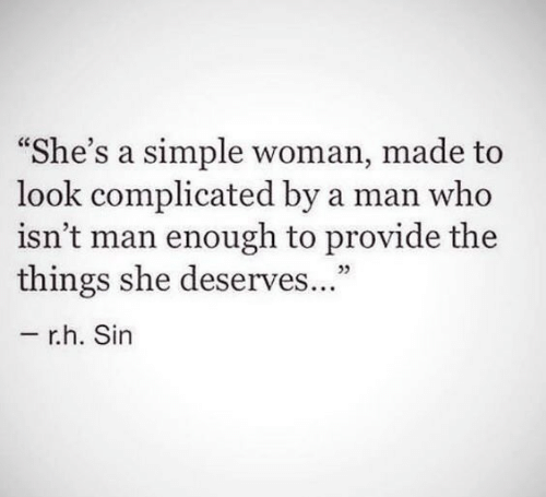 "Simple, Who, and Sin: he's a simple woman, made to  look complicated by a man who  isn't man enough to provide the  things she deserves  ...""  05  r.h. Sin"
