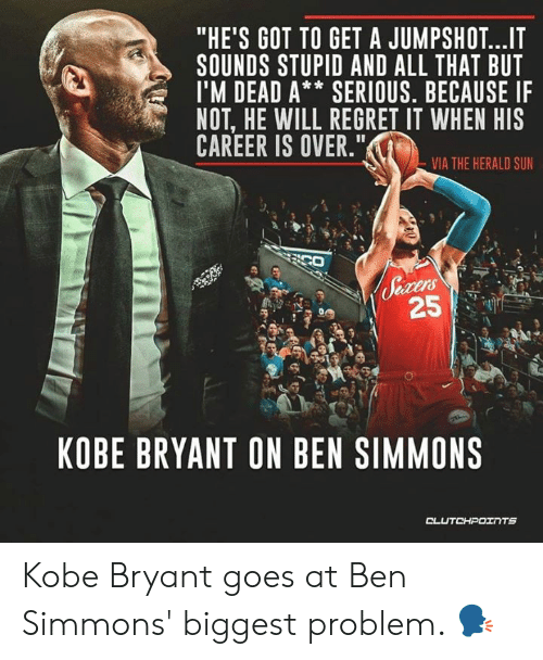 """Kobe Bryant, Regret, and Kobe: """"HE'S GOT TO GET A JUMPSHOT...IT  SOUNDS STUPID AND ALL THAT BUT  I'M DEAD A* SERIOUS. BECAUSE IF  NOT, HE WILL REGRET IT WHEN HIS  CAREER IS OVER.""""  VIA THE HERALD SUN  ders  KOBE BRYANT ON BEN SIMMONS Kobe Bryant goes at Ben Simmons' biggest problem. 🗣️"""