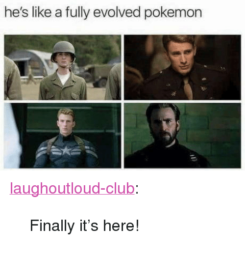 "Club, Pokemon, and Tumblr: he's like a fully evolved pokemon <p><a href=""http://laughoutloud-club.tumblr.com/post/173436035939/finally-its-here"" class=""tumblr_blog"">laughoutloud-club</a>:</p>  <blockquote><p>Finally it's here!</p></blockquote>"