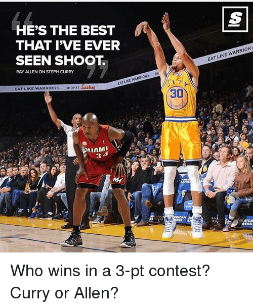 Memes, Best, and Ray Allen: HE'S THE BEST  THAT IVE EVER  SEEN SHOOT.  RAY ALLEN ON STEPH CURRY  WARRIORS  EATLIKE EAT LIKE WARRIOR  SHOP AT lucku  MIAMI  30  RIOR  EAT LIKE WARR  RICA  RESS Who wins in a 3-pt contest? Curry or Allen?